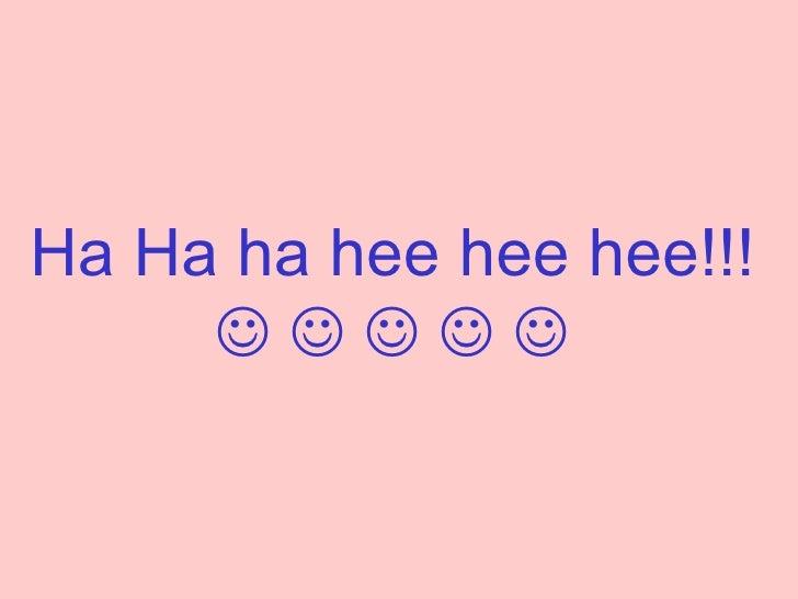 Ha Ha ha hee hee hee!!!             