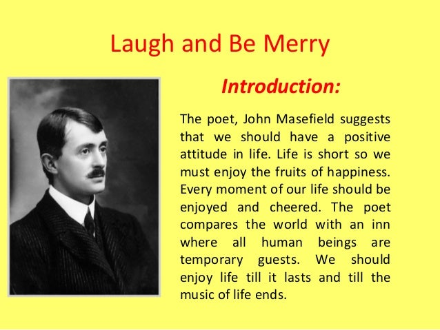 laugh and be merry by john masefield essay S y b a compulsory english (w e f- 2014- 2015) (1)  laugh and be merry- john masefield 14 still i rise- maya angelou 15 another woman- imtiaz dharker.