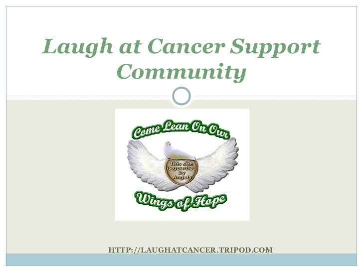 Laugh at Cancer Support     Community     HTTP://LAUGHATCANCER.TRIPOD.COM