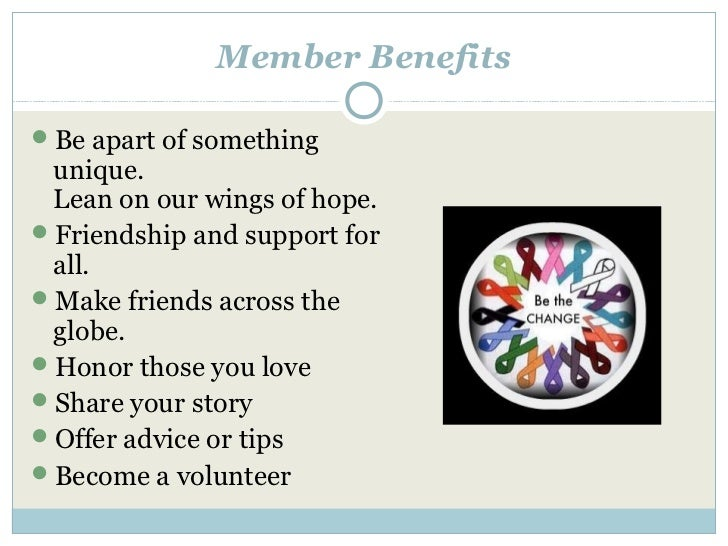 Member BenefitsBe apart of something unique. Lean on our wings of hope.Friendship and support for all.Make friends acro...