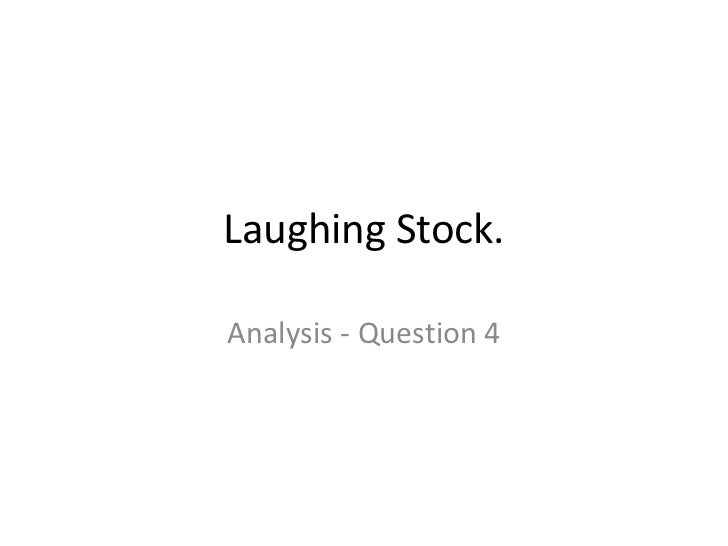 Laughing Stock.Analysis - Question 4