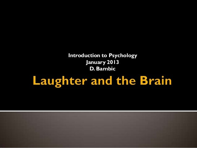 Introduction to Psychology       January 2013         D. Bambic