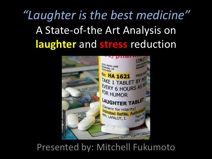 """""""Laughter is the best medicine""""A State-of-the ArtAnalysis on laughter and stressreduction<br />Presented by: Mitchell Fuku..."""