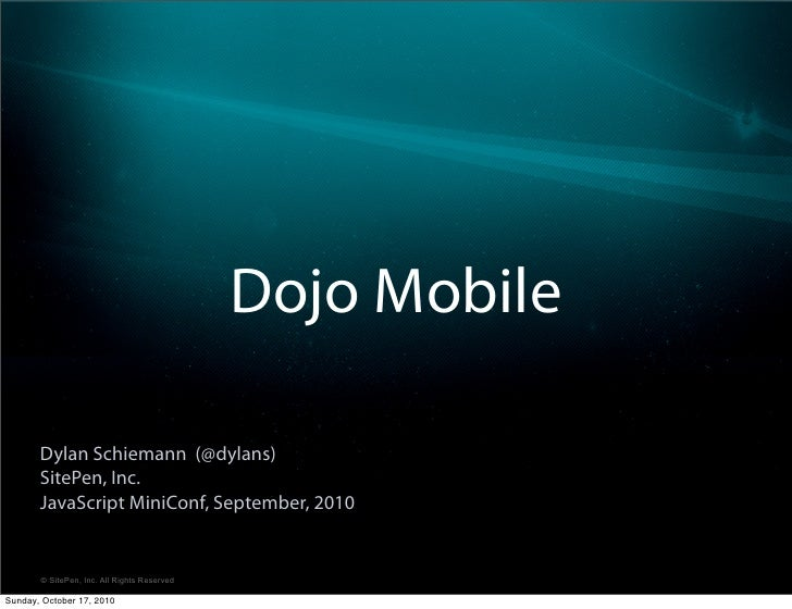 Dojo Mobile         Dylan Schiemann (@dylans)        SitePen, Inc.        JavaScript MiniConf, September, 2010          © ...