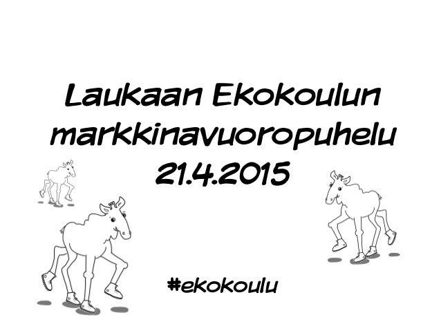 Laukaan Ekokoulun markkinavuoropuhelu 21.4.2015 #ekokoulu