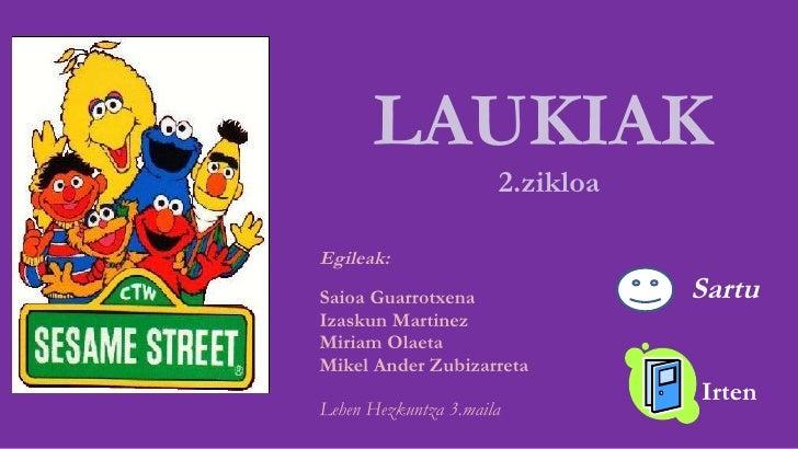 LAUKIAK 2.zikloa  Egileak: Saioa Guarrotxena Izaskun Martinez Miriam Olaeta Mikel Ander Zubizarreta Lehen Hezkuntza 3.mail...