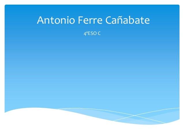 Antonio Ferre Cañabate 4ºESO C
