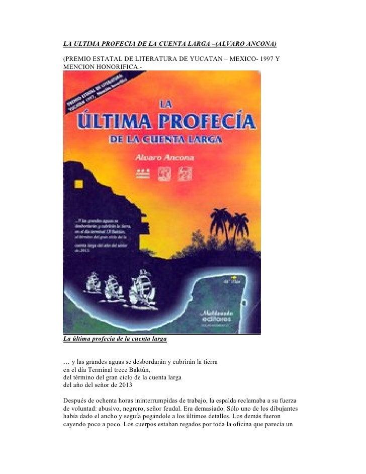 LA ULTIMA PROFECIA DE LA CUE TA LARGA –(ALVARO A CO A)  (PREMIO ESTATAL DE LITERATURA DE YUCATAN – MEXICO- 1997 Y MENCION ...