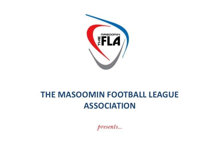 THE MASOOMIN FOOTBALL LEAGUE ASSOCIATION<br />presents...<br />