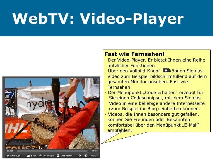 WebTV: Video-Player Fast wie Fernsehen! - Der Video-Player. Er bietet Ihnen eine Reihe    nützlicher Funktionen  - Über de...