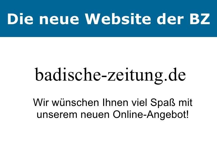 badische-zeitung.de  Wir wünschen Ihnen viel Spaß mit unserem neuen Online-Angebot! Die neue Website der BZ