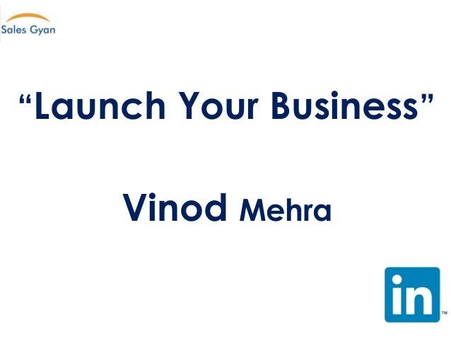 """""""Launch Your Business"""" Vinod Mehra"""