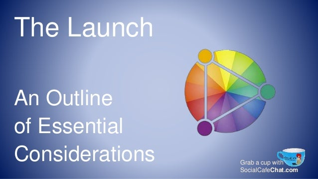 Grab a cup with SocialCafeChat.com The Launch An Outline of Essential Considerations
