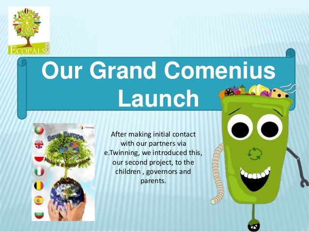 Our Grand Comenius Launch After making initial contact with our partners via e.Twinning, we introduced this, our second pr...