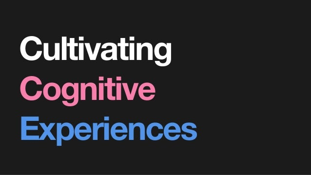 Cultivating Cognitive Experiences
