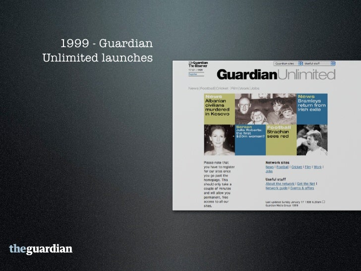 1999 - Guardian Unlimited launches   1999 - Removal of registration system     1999 - RSS feeds          1999 - Free      ...