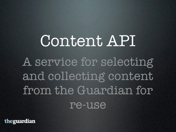 guardian.co.uk • Has an amazing amount of quality content • Content meta-data curated by guardian   editors  • Fantastic p...