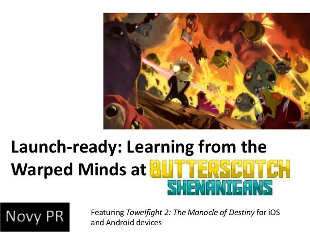 Launch-ready: Learning from theWarped Minds atFeaturing Towelfight 2: The Monocle of Destiny for iOSand Android devices