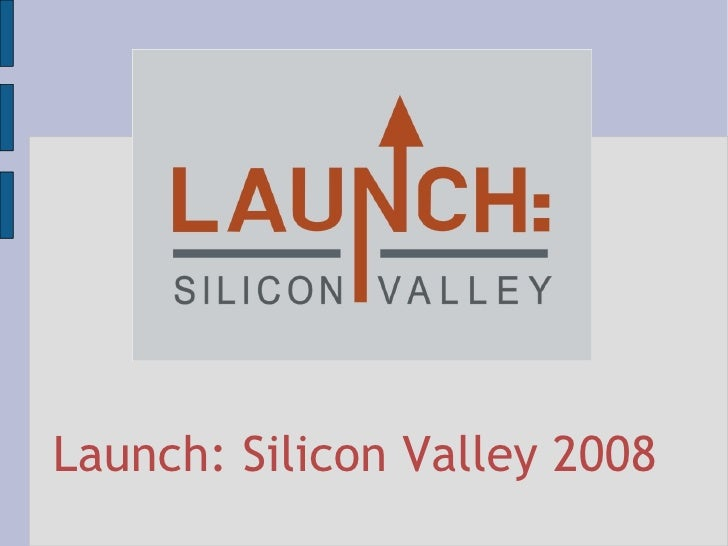 Launch: Silicon Valley 2008