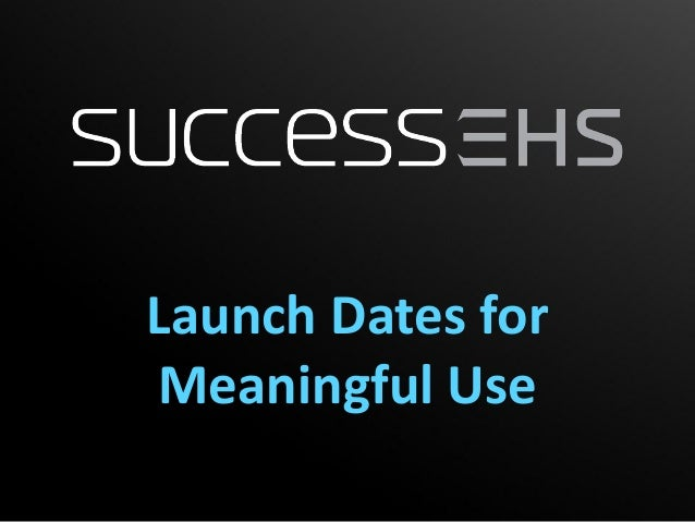 Launch Dates forMeaningful Use