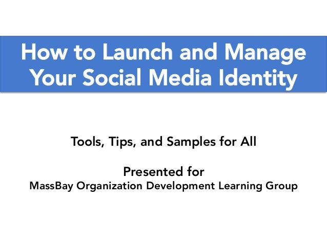www.TobyElwin.com How to Launch and Manage Your Social Media Identity Tools, Tips, and Samples for All Presented for MassB...