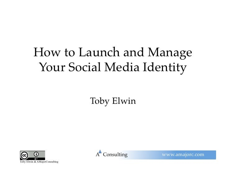 """How to Launch and Manage            Your Social Media Identity""""                                    Toby Elwin!            ..."""