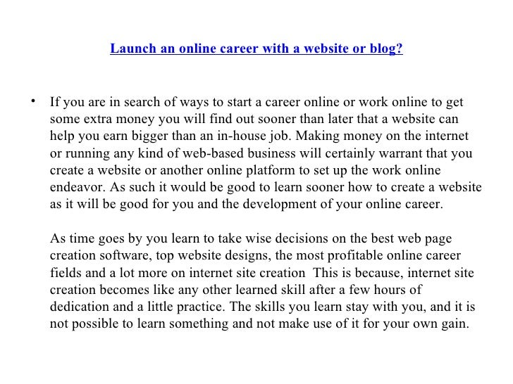 Launch an online career with a website or blog? <ul><li>If you are in search of ways to start a career online or work onli...