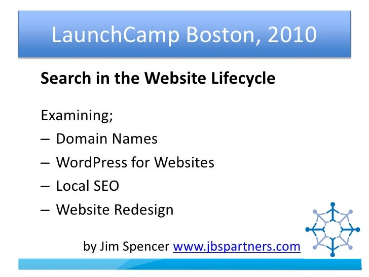 LaunchCamp Boston, 2010<br />Search in the Website Lifecycle<br />Examining;<br /> Domain Names<br /> WordPress for Websit...