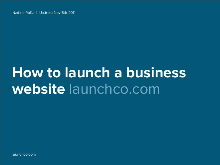 Nadine Roßa | Up.front Nov 8th 2011How to launch a businesswebsite launchco.comlaunchco.com