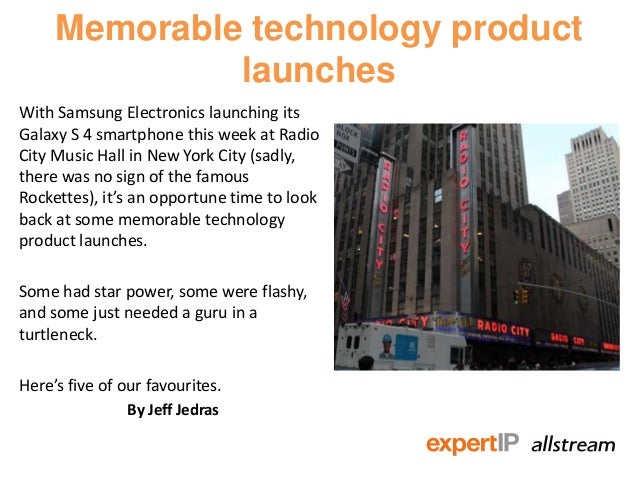 Memorable technology product              launchesWith Samsung Electronics launching itsGalaxy S 4 smartphone this week at...