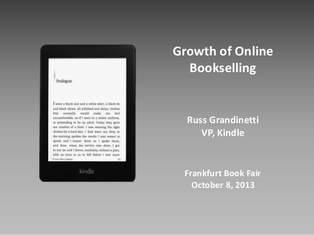 Growth of Online Bookselling Russ Grandinetti VP, Kindle Frankfurt Book Fair October 8, 2013