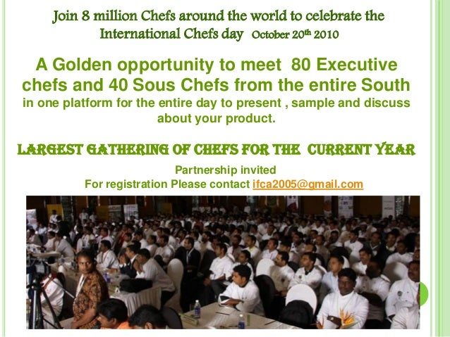Join 8 million Chefs around the world to celebrate the International Chefs day October 20th 2010 A Golden opportunity to m...