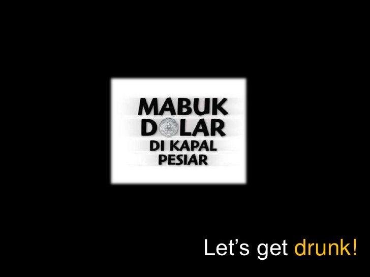 Let's get drunk!<br />
