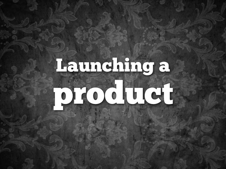 Launching aproduct