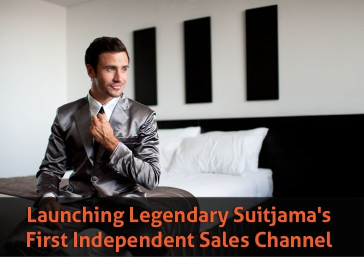 Launching Legendary SuitjamasFirst Independent Sales Channel