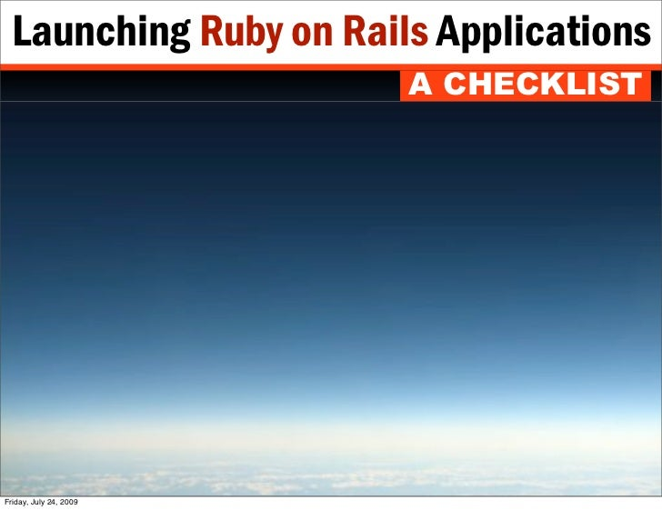 Launching Ruby on Rails Applications                         A CHECKLIST     Friday, July 24, 2009