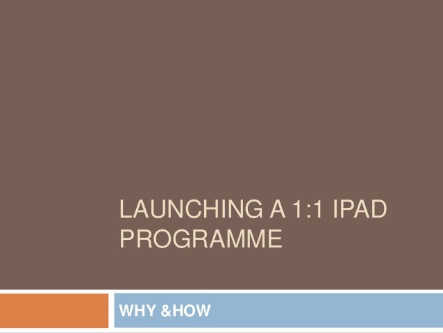 LAUNCHING A 1:1 IPADPROGRAMMEWHY &HOW