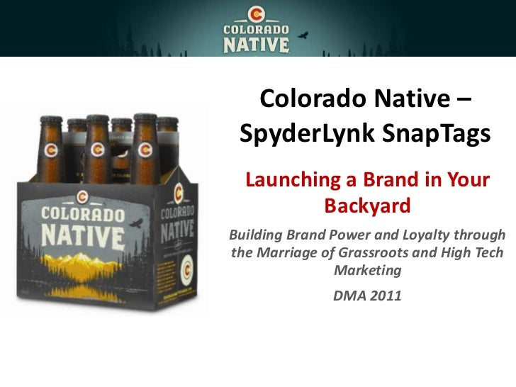 Colorado Native – SpyderLynk SnapTags<br />Launching a Brand in Your Backyard<br />Building Brand Power and Loyalty throug...