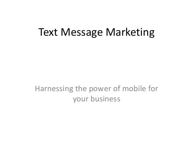Text Message MarketingHarnessing the power of mobile foryour business