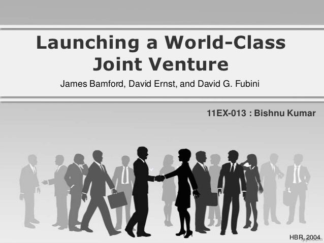 Launching a World-Class     Joint Venture  James Bamford, David Ernst, and David G. Fubini                                ...