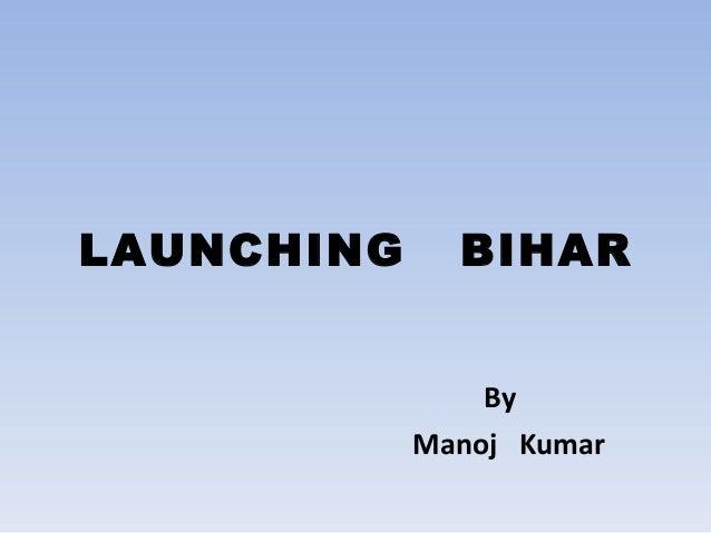 LAUNCHING  BIHAR By Manoj Kumar