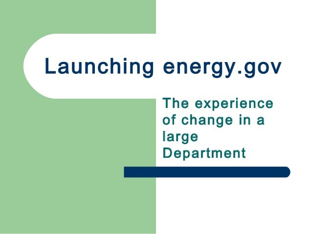 Launching energy.gov The experience of change in a large Department