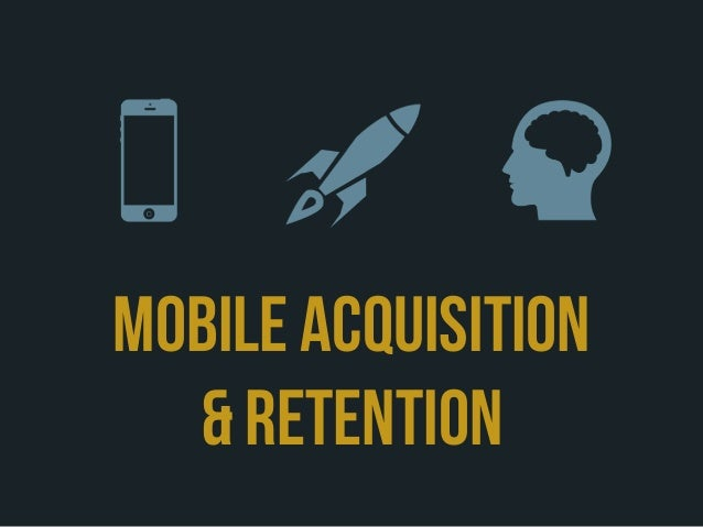 MOBILE ACQUISITION  & RETENTION