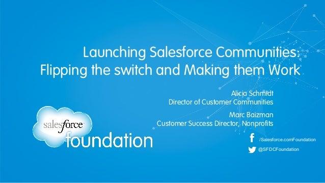 Launching Salesforce Communities: Flipping the switch and Making them Work /Salesforce.comFoundation @SFDCFoundation Alici...