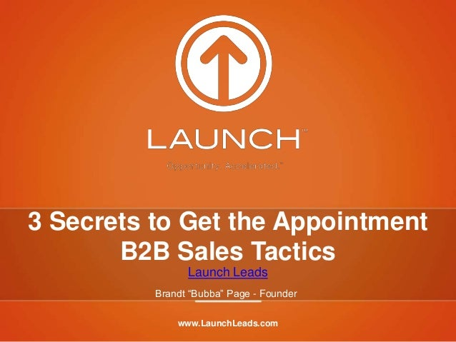 """www.LaunchLeads.com3 Secrets to Get the AppointmentB2B Sales TacticsLaunch LeadsBrandt """"Bubba"""" Page - Founder"""