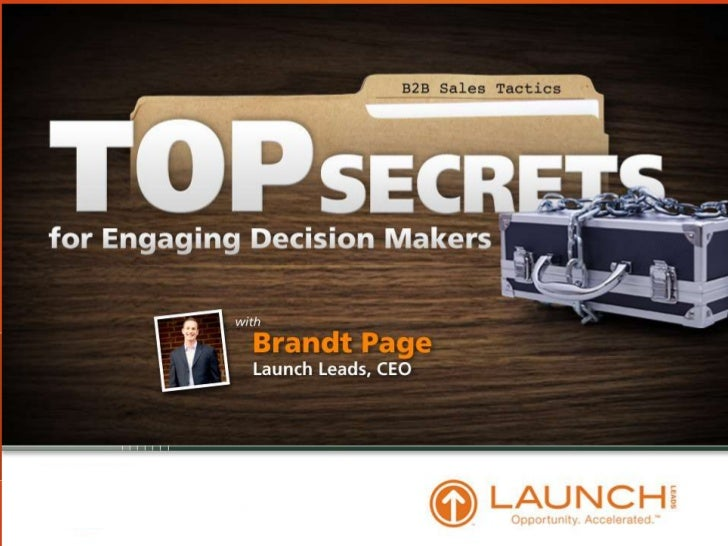 Top Secrets to Engaging Decision Makers -- B2B Sales Tactics<br />Launch Leads<br />Brandt Page<br />