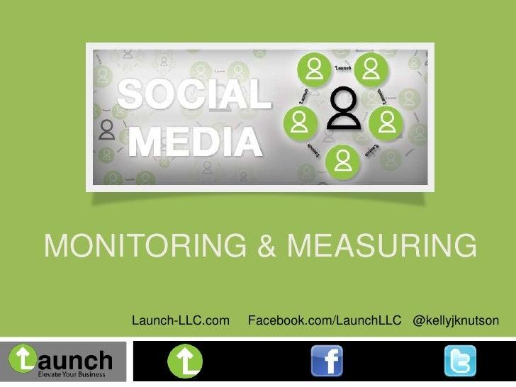MONITORING & MEASURING    Launch-LLC.com   Facebook.com/LaunchLLC @kellyjknutson