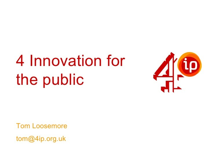 4 Innovation for the public  Tom Loosemore tom@4ip.org.uk