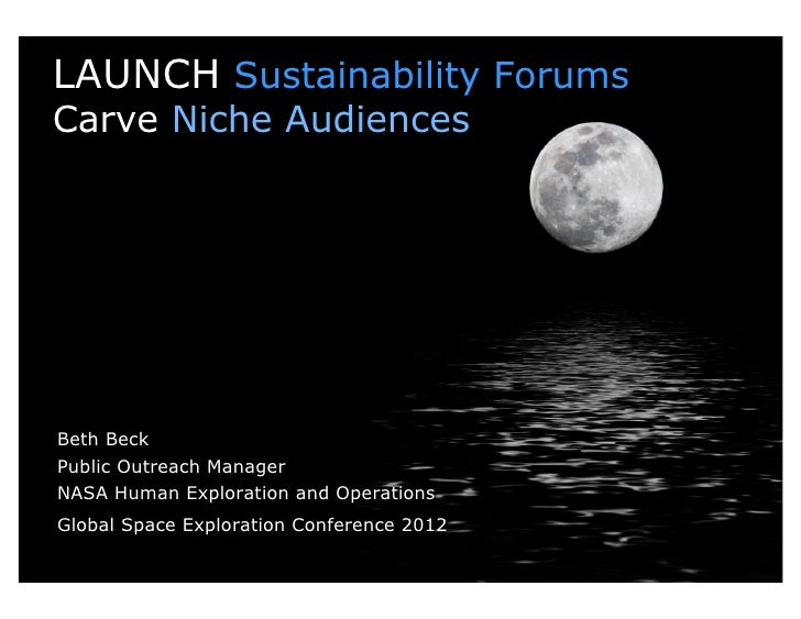 LAUNCH Sustainability ForumsCarve Niche AudiencesBeth BeckPublic Outreach ManagerNASA Human Exploration and OperationsGlob...