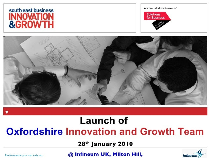 Launch of   Oxfordshire  Innovation and Growth Team 28 th  January 2010 @ Infineum UK, Milton Hill, Oxfordshire Performanc...